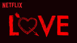 """Love"": A Netflix Original Series"