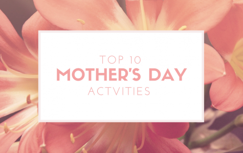 Top 10 things to do this Mother's day
